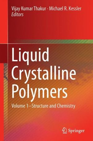 Liquid Crystalline Polymers: Volume 1-Structure and Chemistry