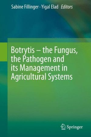 Botrytis - the Fungus, the Pathogen and its Management in Agricultural Systems