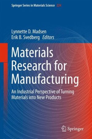 Materials Research for Manufacturing: An Industrial Perspective of Turning Materials into New Products