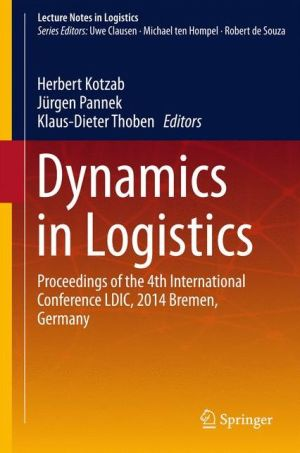 Dynamics in Logistics: Proceedings of the 4th International Conference LDIC, 2014 Bremen, Germany