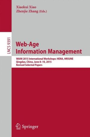 Web-Age Information Management: WAIM 2015 International Workshops: HENA, HRSUNE, Qingdao, China, June 8-10, 2015, Revised Selected Papers