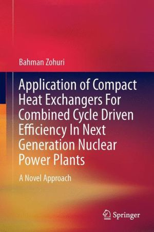 Application of Compact Heat Exchangers For Combined Cycle Driven Efficiency In Next Generation Nuclear Power Plants: A Novel Approach