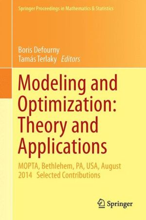 Modeling and Optimization: Theory and Applications: MOPTA, Bethlehem, PA, USA, August 2014 Selected Contributions