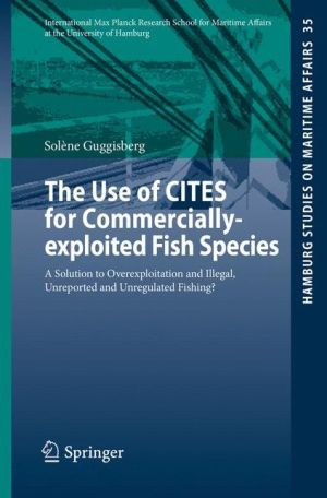 Use of CITES for Commercially-exploited Fish Species: A Solution to Overexploitation and Illegal, Unreported and Unregulated Fishing?