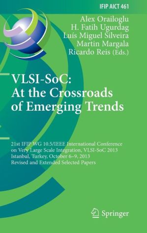 VLSI-SoC: At the Crossroads of Emerging Trends: 21st IFIP WG 10.5/IEEE International Conference on Very Large Scale Integration, VLSI-SoC 2013, Istanbul, Turkey, October 6-9, 2013, Revised Selected Papers