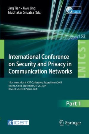 International Conference on Security and Privacy in Communication Networks: 10th International ICST Conference, SecureComm 2014, Beijing, China, September 24-26, 2014, Revised Selected Papers, Part I
