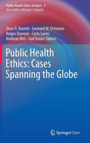 Public Health Ethics: Cases Spanning the Globe: A Casebook
