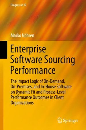Enterprise Software Sourcing Performance: The Impact Logic of On-Demand, On-Premises, and In-House Software on Dynamic Fit and Process-Level Performance Outcomes in Client Organizations