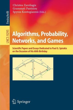 Algorithms, Probability, Networks, and Games: Scientific Papers and Essays Dedicated to Paul G. Spirakis on the Occasion of His 60th Birthday