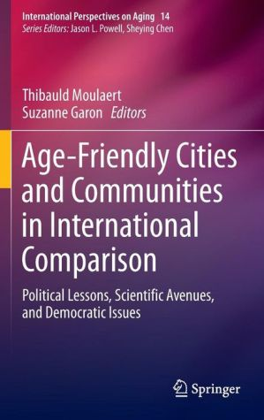 Age-Friendly Cities and Communities in International Comparison: Political Lessons, Scientific Avenues, and Democratic Issues