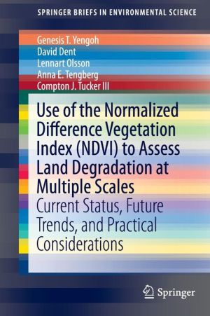 Use of the Normalized Difference Vegetation Index (NDVI) to Assess Land Degradation at Multiple Scales: Current Status, Future Trends, and Practical Considerations