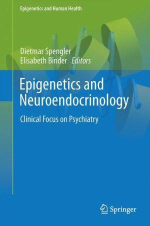Epigenetics and Neuroendocrinology: Clinical Focus on Psychiatry