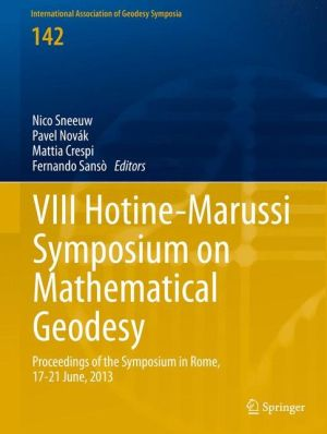 VIII Hotine-Marussi Symposium on Mathematical Geodesy: Proceedings of the Symposium in Rome, 17-21 June, 2013