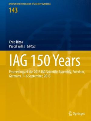 IAG 150 Years: Proceedings of the IAG Scientific Assembly in Postdam, Germany, 2013