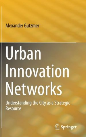 Urban Innovation Networks: Understanding the City as a Strategic Resource