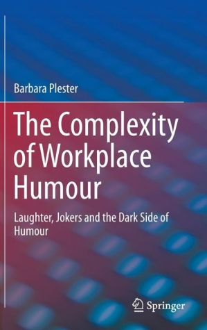 The Complexity of Workplace Humor: Laughter, Jokers and the Dark Side of Humor