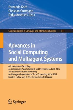 Advances in Social Computing and Multiagent Systems: 6th International Workshop on Collaborative Agents Research and Development, CARE 2015 and Second International Workshop on Multiagent Foundations of Social Computing, MFSC 2015, Istanbul, Turkey, May 4