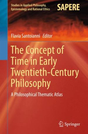 The Concept of Time in Early Twentieth-Century Philosophy: A Philosophical Thematic Atlas