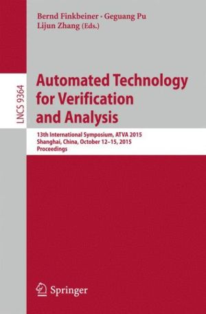 Automated Technology for Verification and Analysis: 13th International Symposium, ATVA 2015, Shanghai, China, October 12-15, 2015, Proceedings