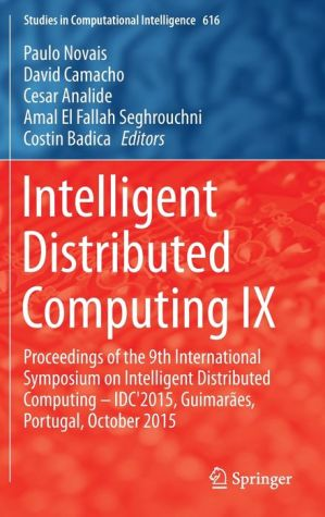 Intelligent Distributed Computing IX: Proceedings of the 9th International Symposium on Intelligent Distributed Computing - IDC'2015, Guimarães, Portugal, October 2015