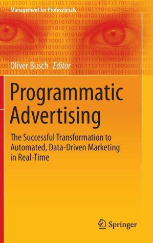 Programmatic Advertising: The Successful Transformation to Automated, Data-Driven Marketing in Real-Time