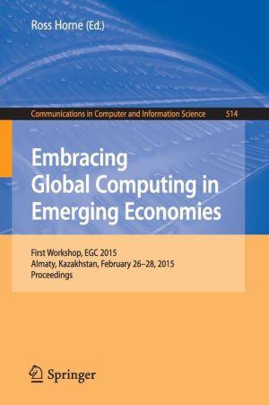 Embracing Global Computing in Emerging Economies: First Workshop, EGC 2015, Almaty, Kazakhstan, February 26-28, 2015. Proceedings