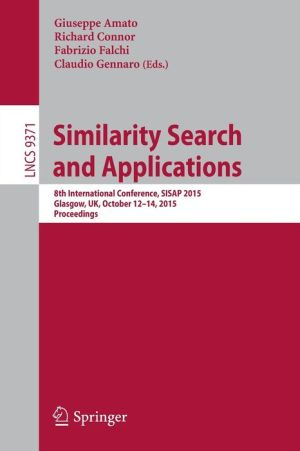 Similarity Search and Applications: 8th International Conference, SISAP 2015, Glasgow, UK, October 12-14, 2015, Proceedings