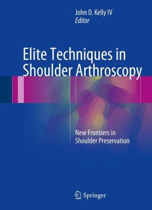 Elite Techniques in Shoulder Arthroscopy: New Frontiers in Shoulder Preservation