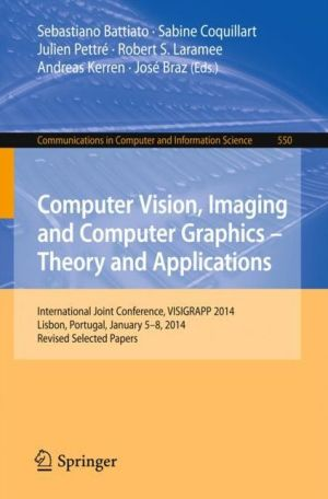 Computer Vision, Imaging and Computer Graphics - Theory and Applications: International Joint Conference, VISIGRAPP 2014, Lisbon Portugal, January 5-8, 2014, Revised Selected Papers