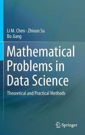 Mathematical Problems in Data Science: Theoretical and Practical Methods