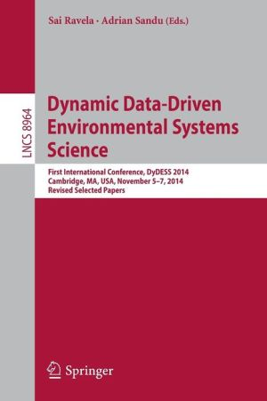 Dynamic Data-Driven Environmental Systems Science: First International Conference, DyDESS 2014, Cambridge, MA, USA, November 5-7, 2014, Revised Selected Papers