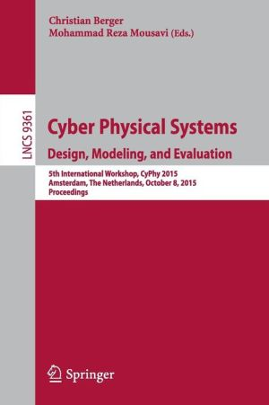 Cyber Physical Systems. Design, Modeling, and Evaluation: 5th International Workshop, CyPhy 2015, Amsterdam, The Netherlands, October 8, 2015, Proceedings