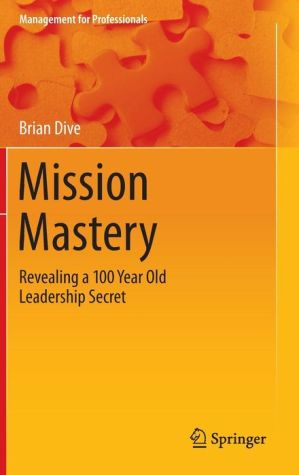 Mission Mastery: Revealing a 100 Year Old Leadership Secret