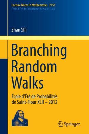 Branching Random Walks: École d'Été de Probabilités de Saint-Flour XLII - 2012