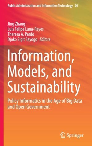 Information, Models, and Sustainability: Policy Informatics in the Age of Big Data and Open Government