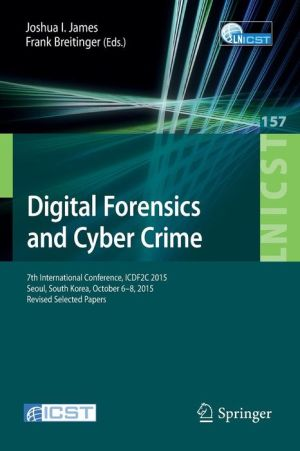 Digital Forensics and Cyber Crime: 7th International Conference, ICDF2C 2015, Seoul, South Korea, October 6-8, 2015. Revised Selected Papers