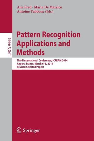 Pattern Recognition Applications and Methods: Third International Conference, ICPRAM 2014, Anger, France, March 6-8, 2014, Revised Selected Papers