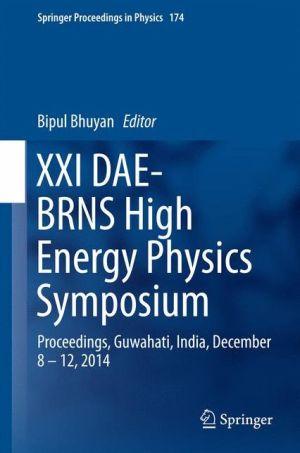 XXI DAE-BRNS High Energy Physics Symposium: Proceedings, Guwahati, India, December 8 - 12, 2014