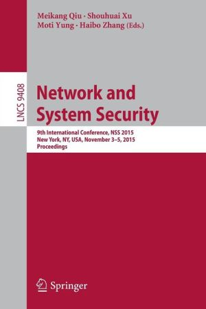 Network and System Security: 9th International Conference, NSS 2015, New York, NY, USA, November 3-5, 2015, Proceedings