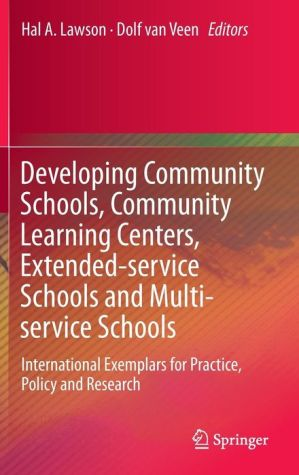 Developing Community Schools, Community Learning Centers, Extended-service Schools and Multi-service Schools: International Exemplars for Practice, Policy and Research