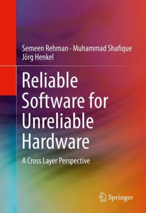 Reliable Software for Unreliable Hardware: A Cross Layer Perspective