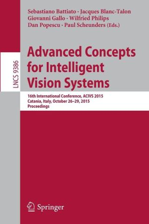Advanced Concepts for Intelligent Vision Systems: 16th International Conference, ACIVS 2015, Catania, Italy, October 26-29, 2015. Proceedings