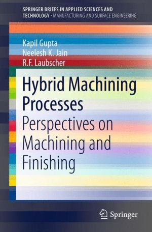 Hybrid Machining Processes: Perspectives on Machining and Finishing