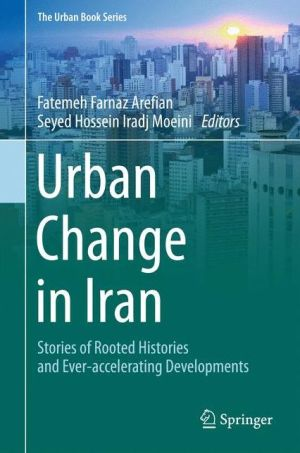Urban Change in Iran: Stories of Rooted Histories and Ever-accelerating Developments