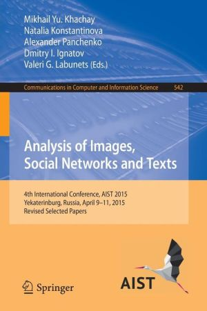 Analysis of Images, Social Networks and Texts: 4th International Conference, AIST 2015, Yekaterinburg, Russia, April 9-11, 2015, Revised Selected Papers