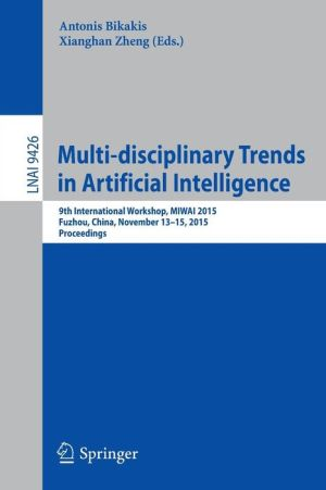 Multi-disciplinary Trends in Artificial Intelligence: 9th International Workshop, MIWAI 2015, Fuzhou, China, November 13-15, 2015, Proceedings