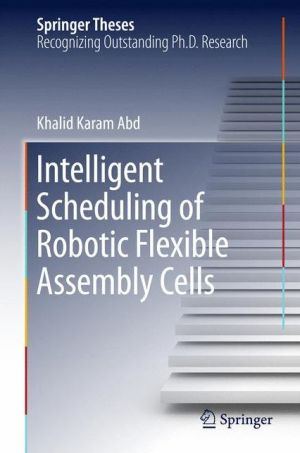 Intelligent Scheduling of Robotic Flexible Assembly Cells