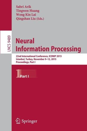 Neural Information Processing: 22nd International Conference, ICONIP 2015, Istanbul, Turkey, November 9-12, 2015, Proceedings, Part I