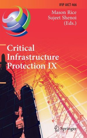 Critical Infrastructure Protection IX: 9th IFIP 11.10 International Conference, ICCIP 2015, Arlington, VA, USA, March 16-18, 2015, Revised Selected Papers