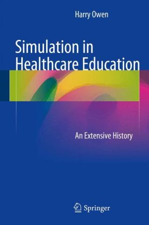 Simulation in Healthcare Education: An Extensive History